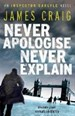 NEVER APOLOGISE NEVER EXPLAIN