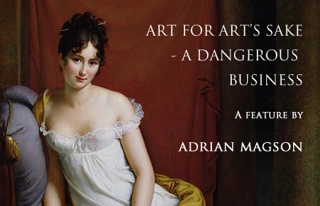 ART FOR ART'S SAKE - A DANGEROUS BUSINESS says ADRIAN MAGSON