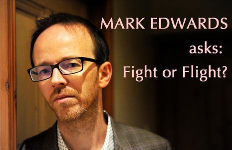MARK EDWARDS asks: FIGHT OR FLIGHT?